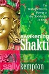 Awakening Shakti: Practicing with the Energy of the Divine Feminine for Women and Men